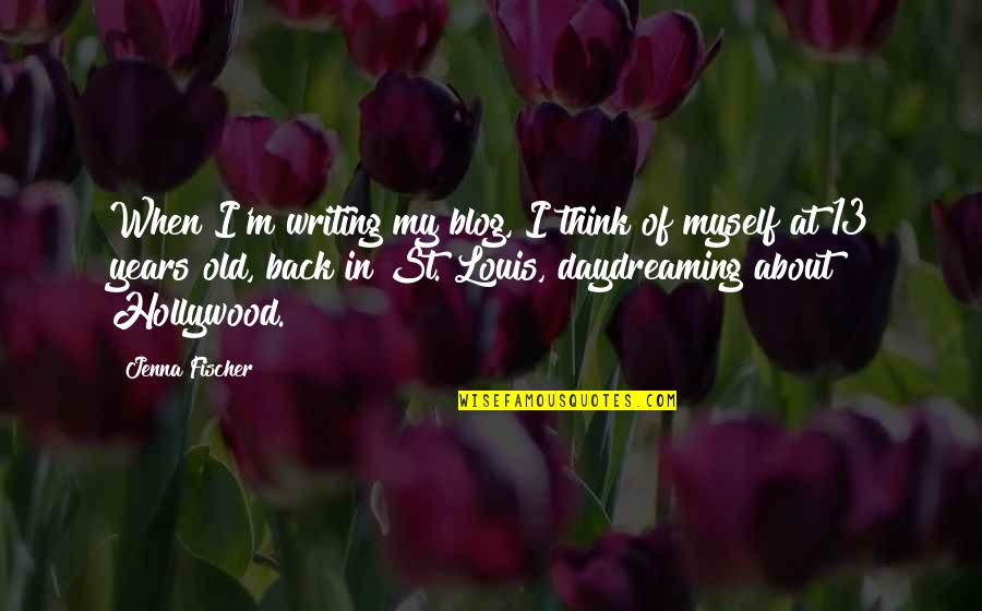 Daydreaming Quotes By Jenna Fischer: When I'm writing my blog, I think of