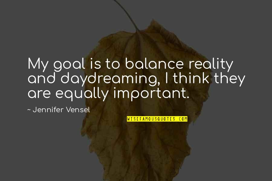 Daydreaming Quotes By Jennifer Vensel: My goal is to balance reality and daydreaming,