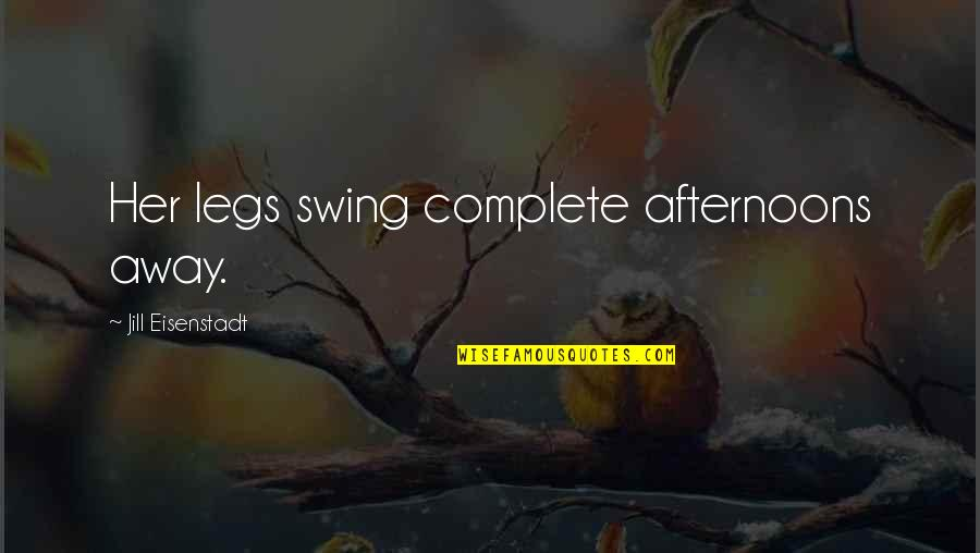 Daydreaming Quotes By Jill Eisenstadt: Her legs swing complete afternoons away.