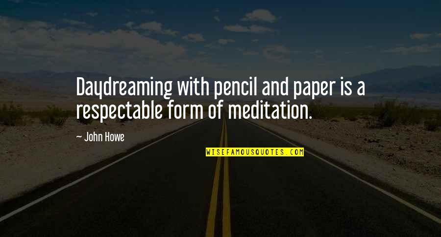 Daydreaming Quotes By John Howe: Daydreaming with pencil and paper is a respectable