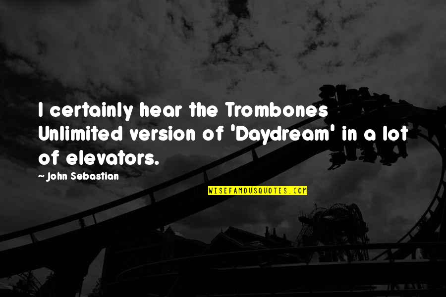 Daydreaming Quotes By John Sebastian: I certainly hear the Trombones Unlimited version of