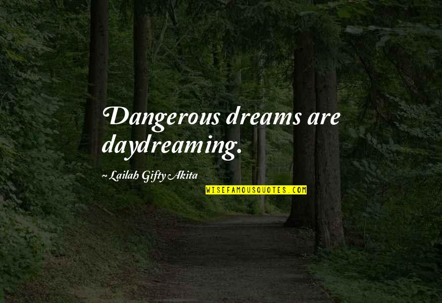 Daydreaming Quotes By Lailah Gifty Akita: Dangerous dreams are daydreaming.