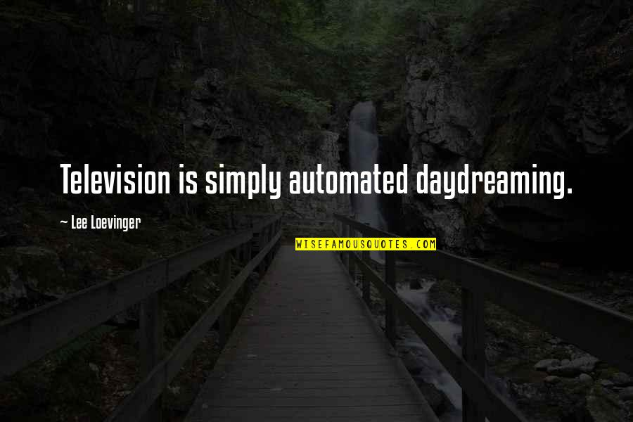 Daydreaming Quotes By Lee Loevinger: Television is simply automated daydreaming.