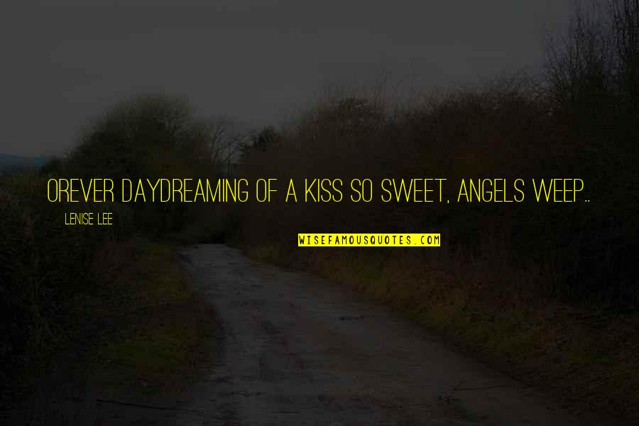 Daydreaming Quotes By Lenise Lee: Orever daydreaming of a kiss so sweet, angels