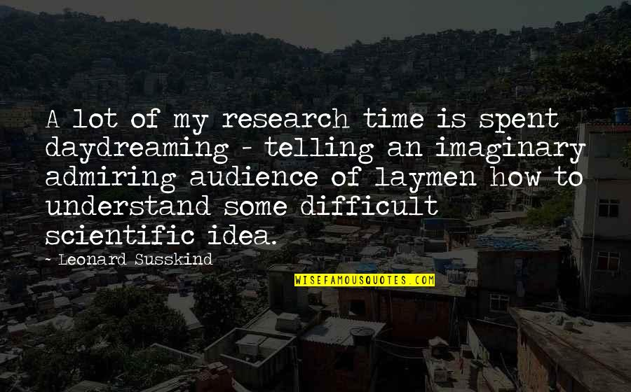 Daydreaming Quotes By Leonard Susskind: A lot of my research time is spent