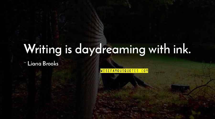 Daydreaming Quotes By Liana Brooks: Writing is daydreaming with ink.