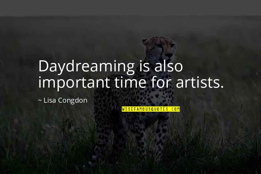 Daydreaming Quotes By Lisa Congdon: Daydreaming is also important time for artists.