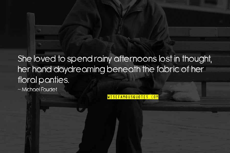 Daydreaming Quotes By Michael Faudet: She loved to spend rainy afternoons lost in