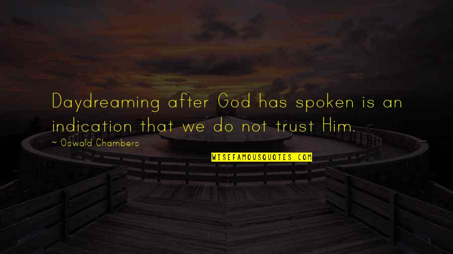 Daydreaming Quotes By Oswald Chambers: Daydreaming after God has spoken is an indication