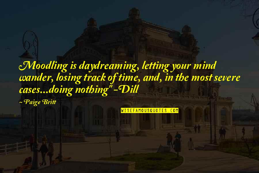 Daydreaming Quotes By Paige Britt: Moodling is daydreaming, letting your mind wander, losing