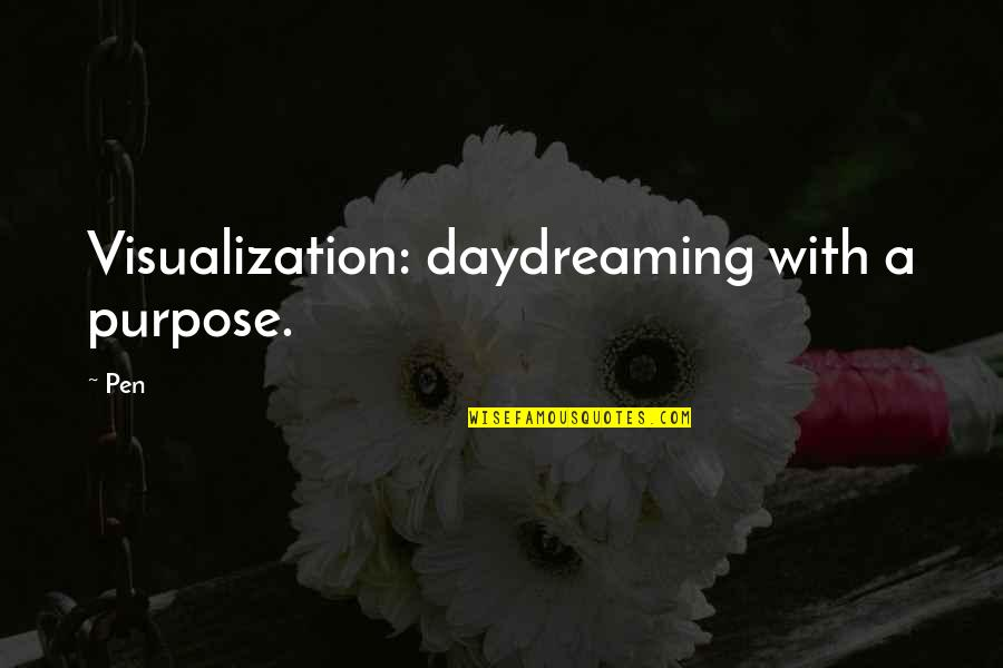 Daydreaming Quotes By Pen: Visualization: daydreaming with a purpose.