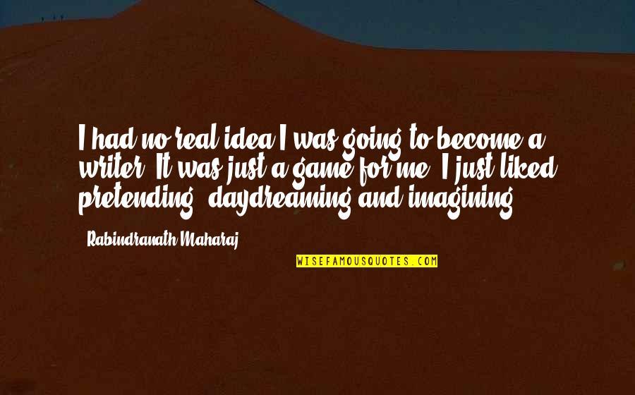Daydreaming Quotes By Rabindranath Maharaj: I had no real idea I was going