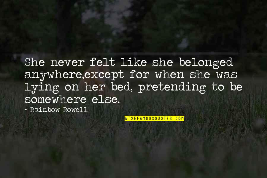 Daydreaming Quotes By Rainbow Rowell: She never felt like she belonged anywhere,except for
