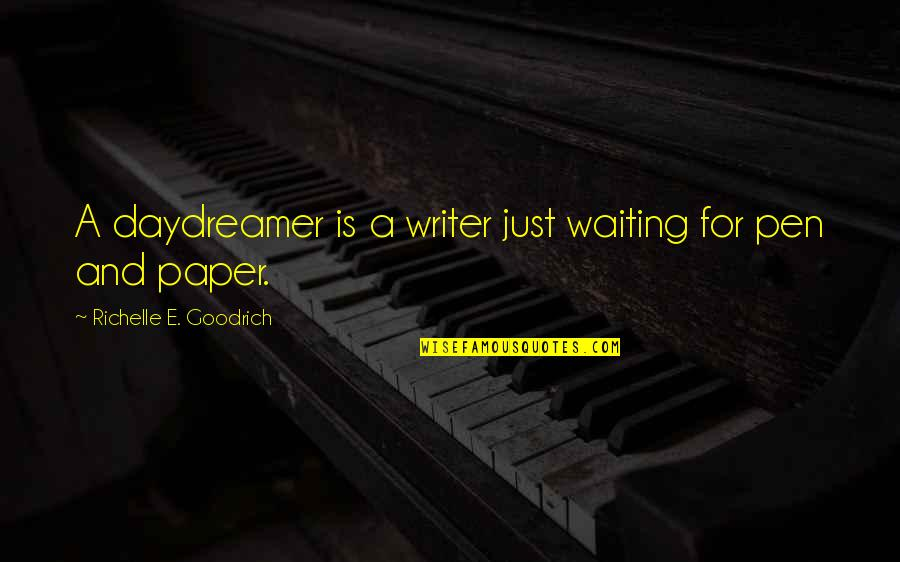 Daydreaming Quotes By Richelle E. Goodrich: A daydreamer is a writer just waiting for