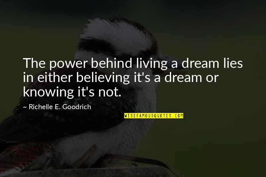 Daydreaming Quotes By Richelle E. Goodrich: The power behind living a dream lies in