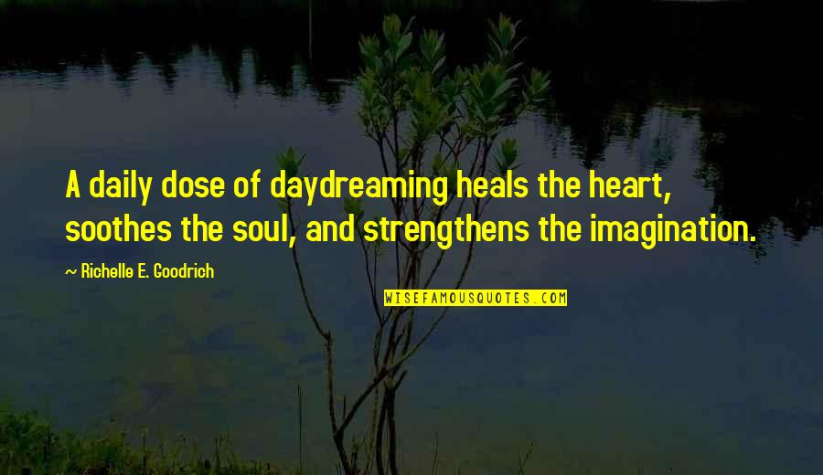 Daydreaming Quotes By Richelle E. Goodrich: A daily dose of daydreaming heals the heart,