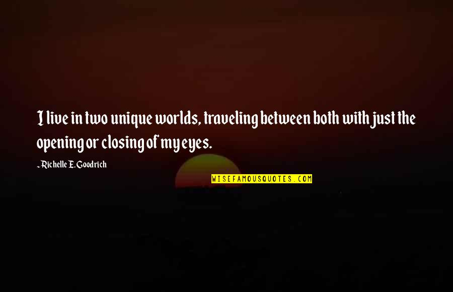 Daydreaming Quotes By Richelle E. Goodrich: I live in two unique worlds, traveling between