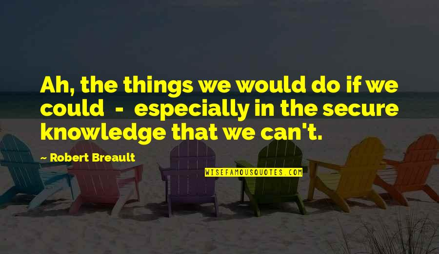 Daydreaming Quotes By Robert Breault: Ah, the things we would do if we