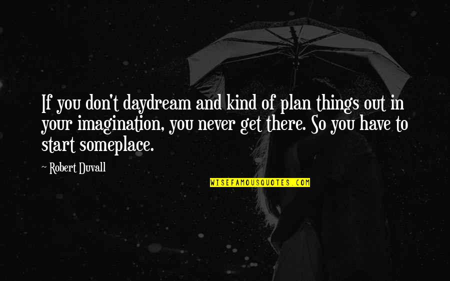 Daydreaming Quotes By Robert Duvall: If you don't daydream and kind of plan