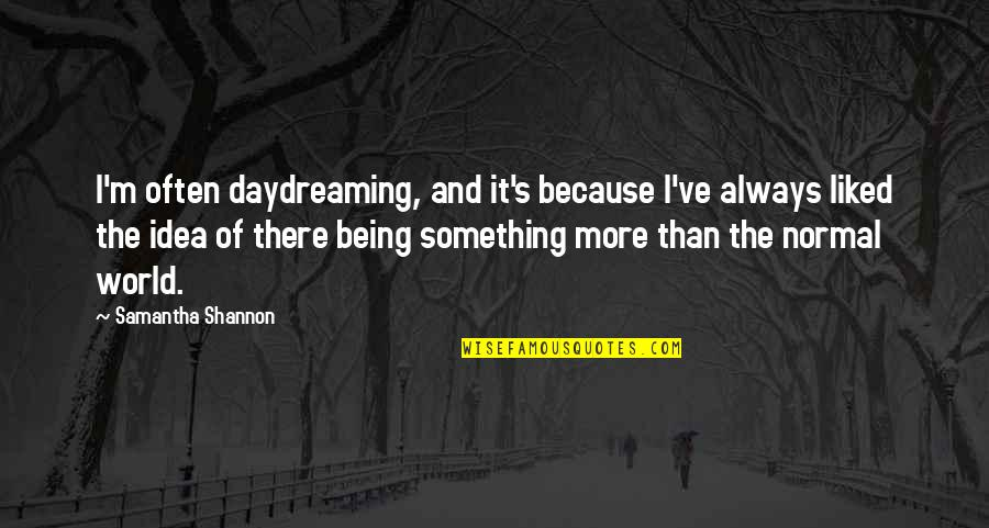 Daydreaming Quotes By Samantha Shannon: I'm often daydreaming, and it's because I've always