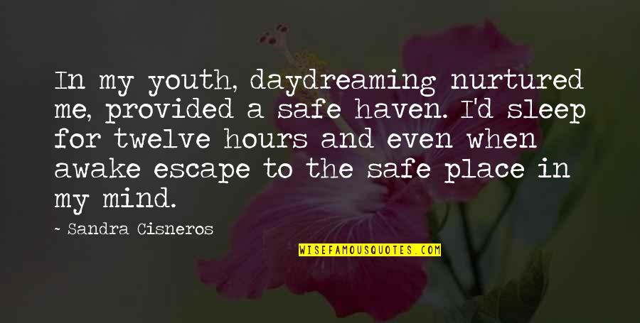 Daydreaming Quotes By Sandra Cisneros: In my youth, daydreaming nurtured me, provided a