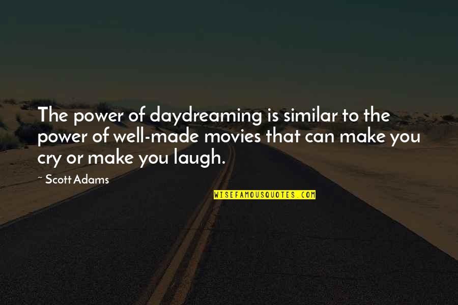 Daydreaming Quotes By Scott Adams: The power of daydreaming is similar to the