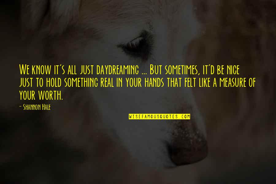 Daydreaming Quotes By Shannon Hale: We know it's all just daydreaming ... But