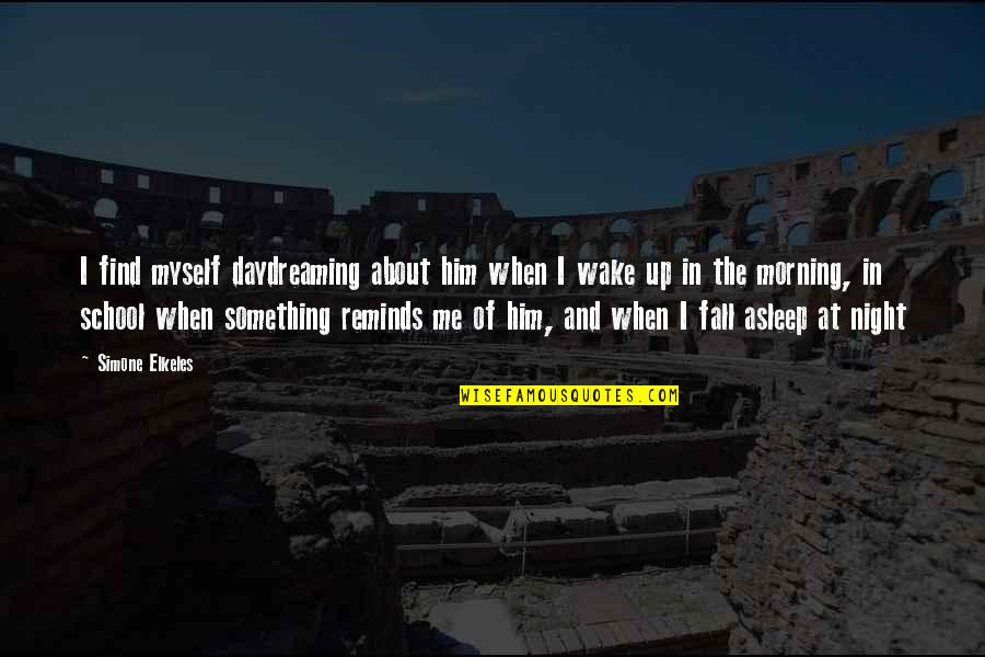 Daydreaming Quotes By Simone Elkeles: I find myself daydreaming about him when I