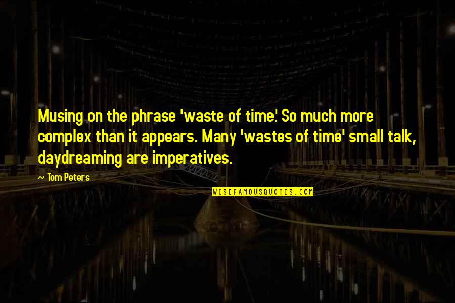 Daydreaming Quotes By Tom Peters: Musing on the phrase 'waste of time.' So