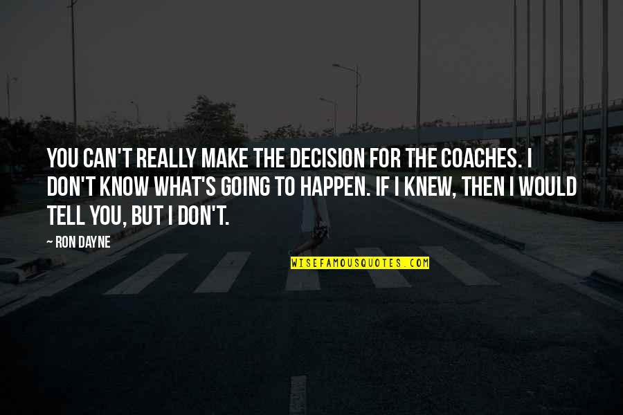 Dayne Quotes By Ron Dayne: You can't really make the decision for the
