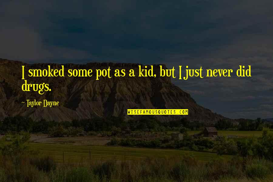Dayne Quotes By Taylor Dayne: I smoked some pot as a kid, but