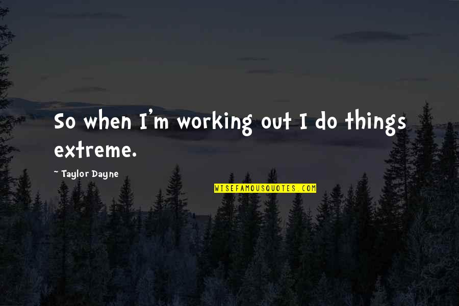 Dayne Quotes By Taylor Dayne: So when I'm working out I do things