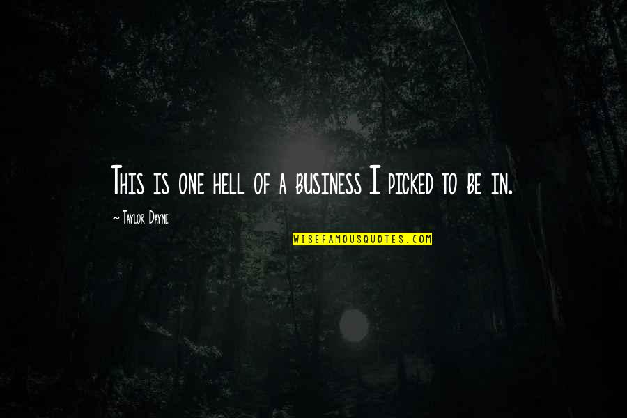 Dayne Quotes By Taylor Dayne: This is one hell of a business I