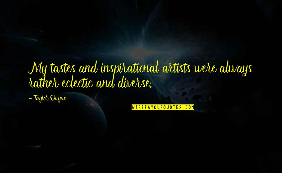 Dayne Quotes By Taylor Dayne: My tastes and inspirational artists were always rather
