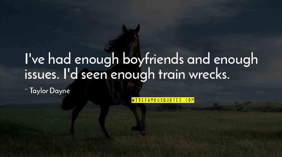 Dayne Quotes By Taylor Dayne: I've had enough boyfriends and enough issues. I'd