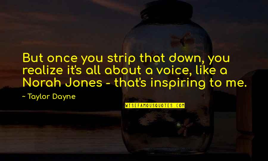 Dayne Quotes By Taylor Dayne: But once you strip that down, you realize