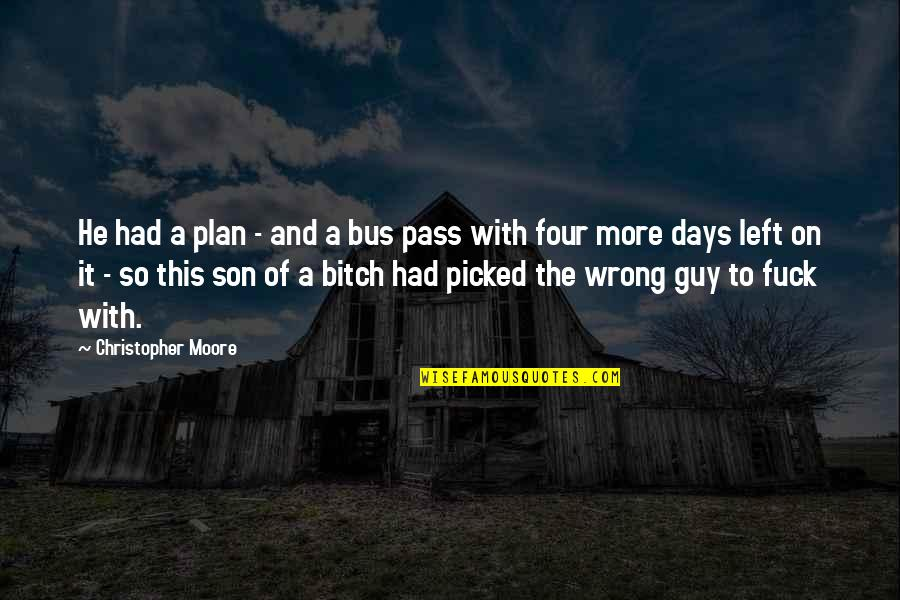 Days Left Quotes By Christopher Moore: He had a plan - and a bus