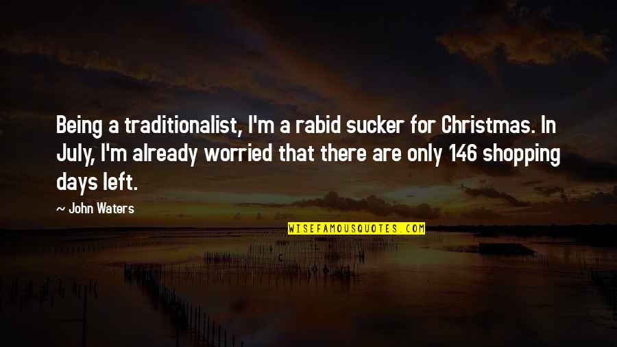 Days Left Quotes By John Waters: Being a traditionalist, I'm a rabid sucker for