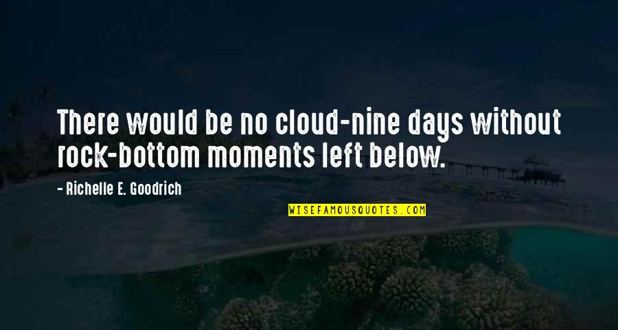 Days Left Quotes By Richelle E. Goodrich: There would be no cloud-nine days without rock-bottom