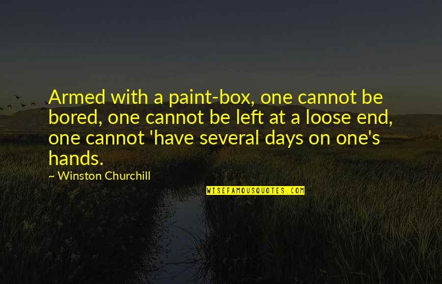 Days Left Quotes By Winston Churchill: Armed with a paint-box, one cannot be bored,