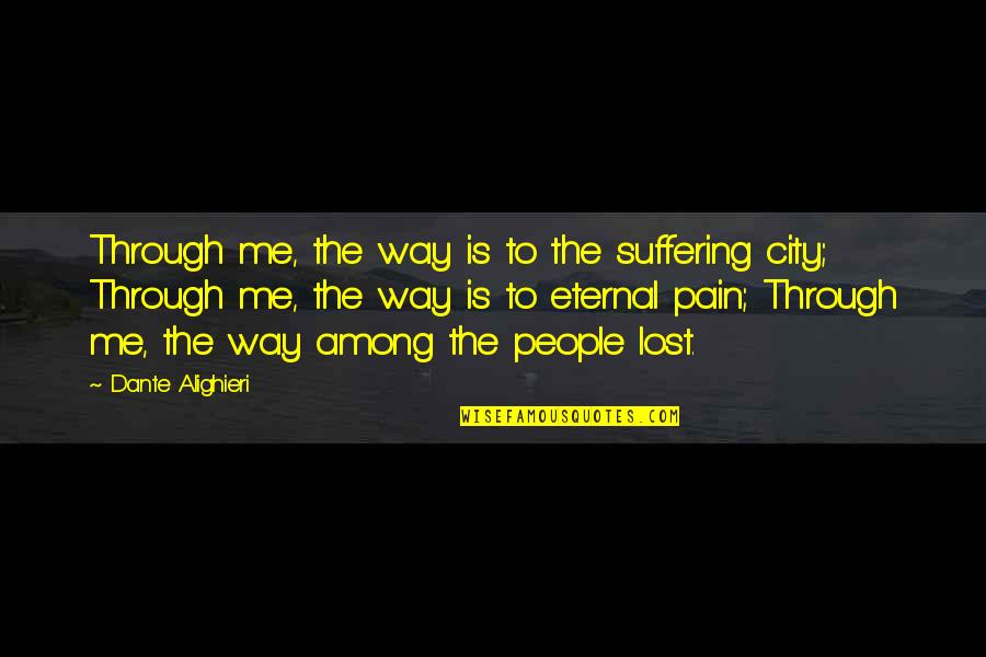 Days Of The Future Past Movie Quotes By Dante Alighieri: Through me, the way is to the suffering