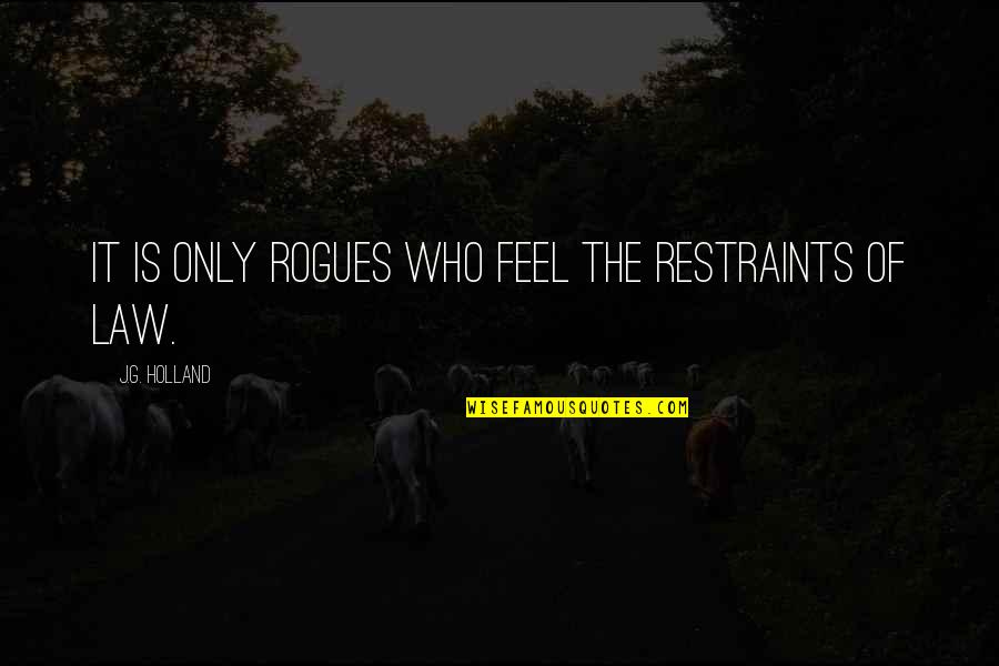 Days Of The Future Past Movie Quotes By J.G. Holland: It is only rogues who feel the restraints