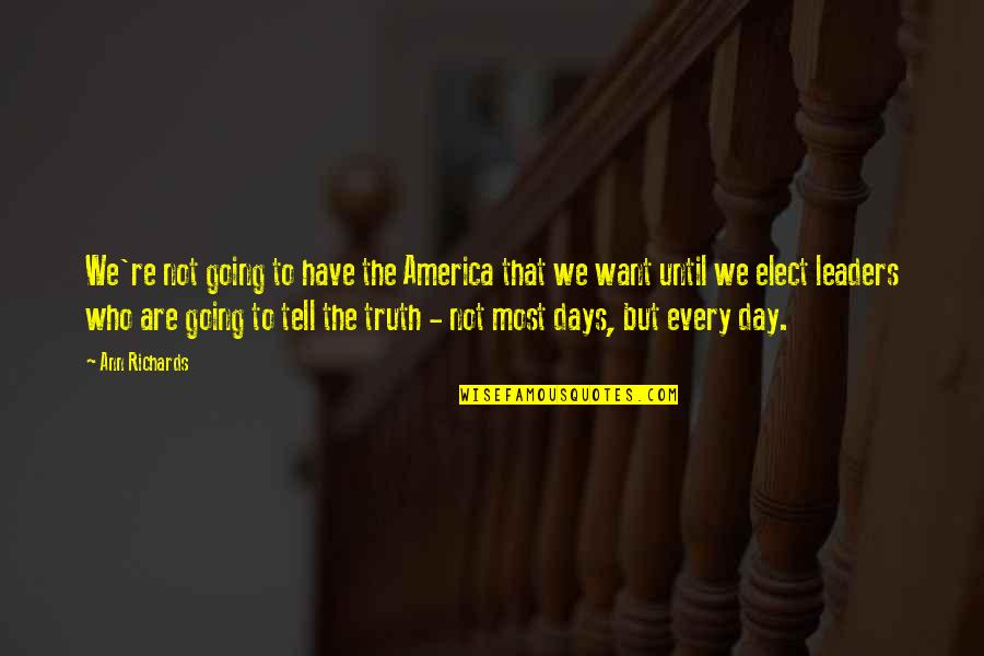 Days Until Quotes By Ann Richards: We're not going to have the America that