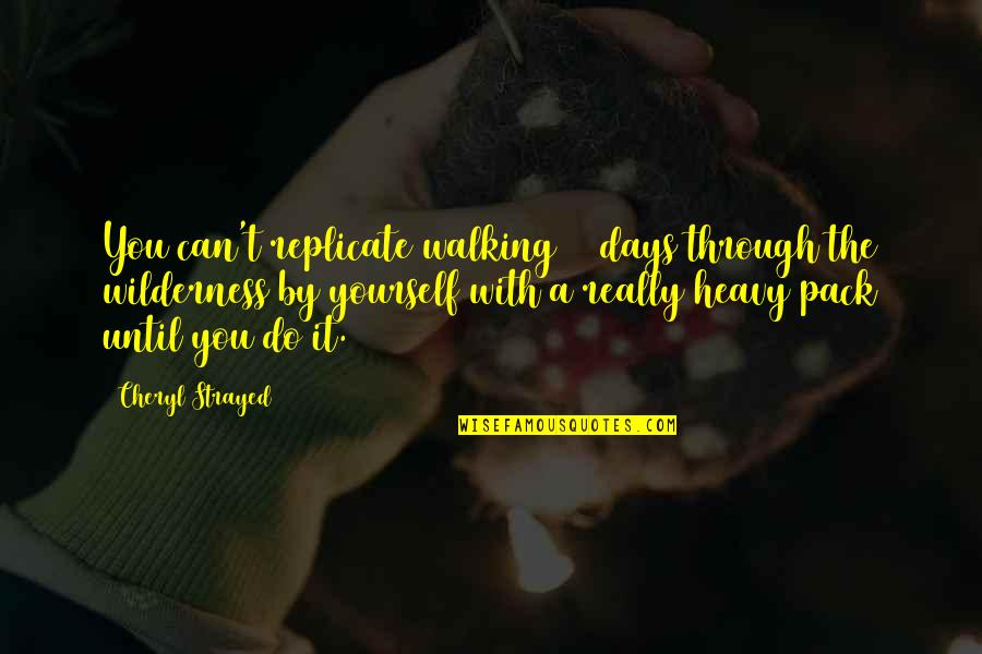 Days Until Quotes By Cheryl Strayed: You can't replicate walking 94 days through the