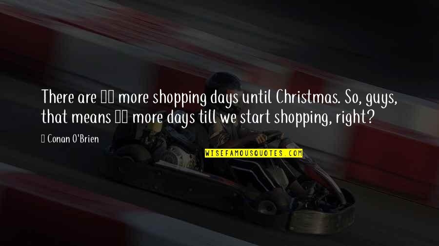 Days Until Quotes By Conan O'Brien: There are 17 more shopping days until Christmas.