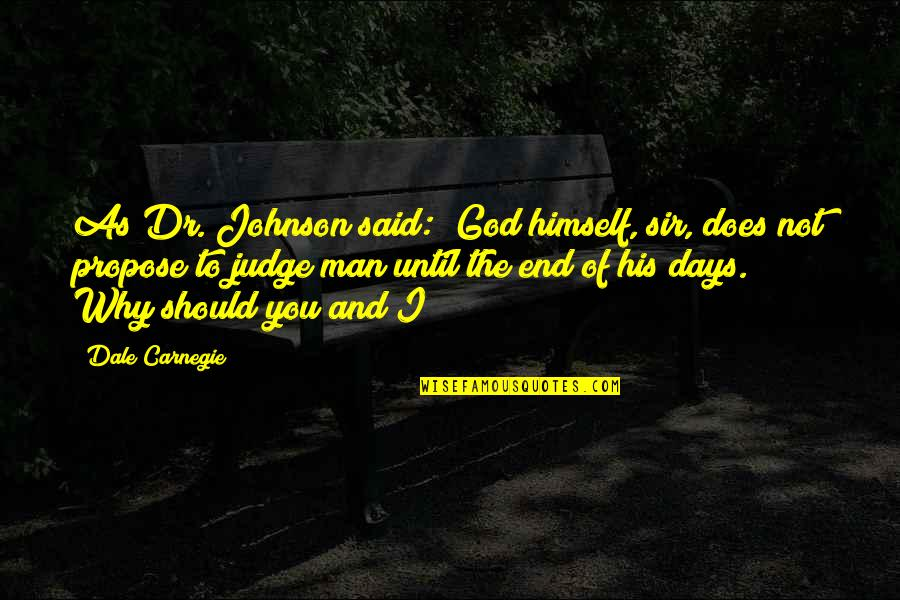 """Days Until Quotes By Dale Carnegie: As Dr. Johnson said: """"God himself, sir, does"""