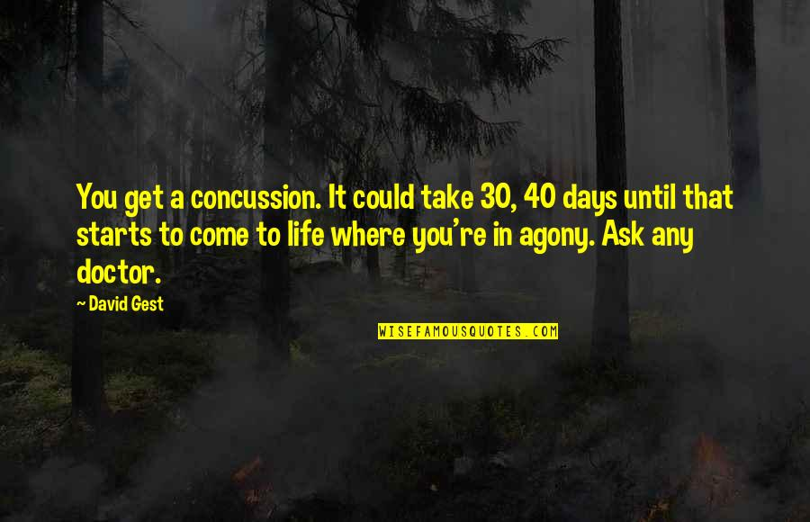 Days Until Quotes By David Gest: You get a concussion. It could take 30,