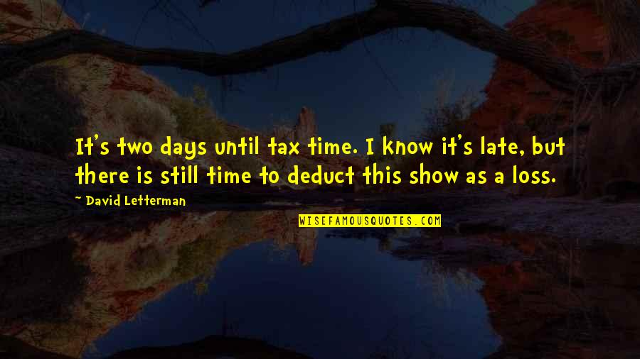 Days Until Quotes By David Letterman: It's two days until tax time. I know