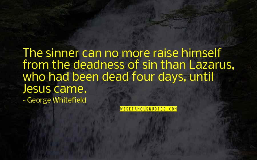 Days Until Quotes By George Whitefield: The sinner can no more raise himself from