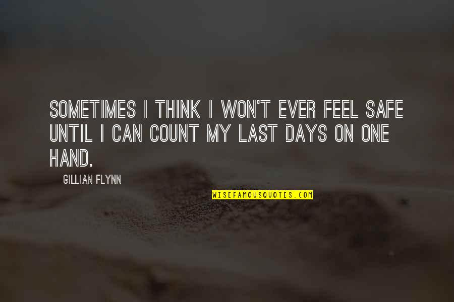 Days Until Quotes By Gillian Flynn: Sometimes I think I won't ever feel safe